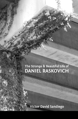 The Strange & Beautiful Life of Daniel Raskovich